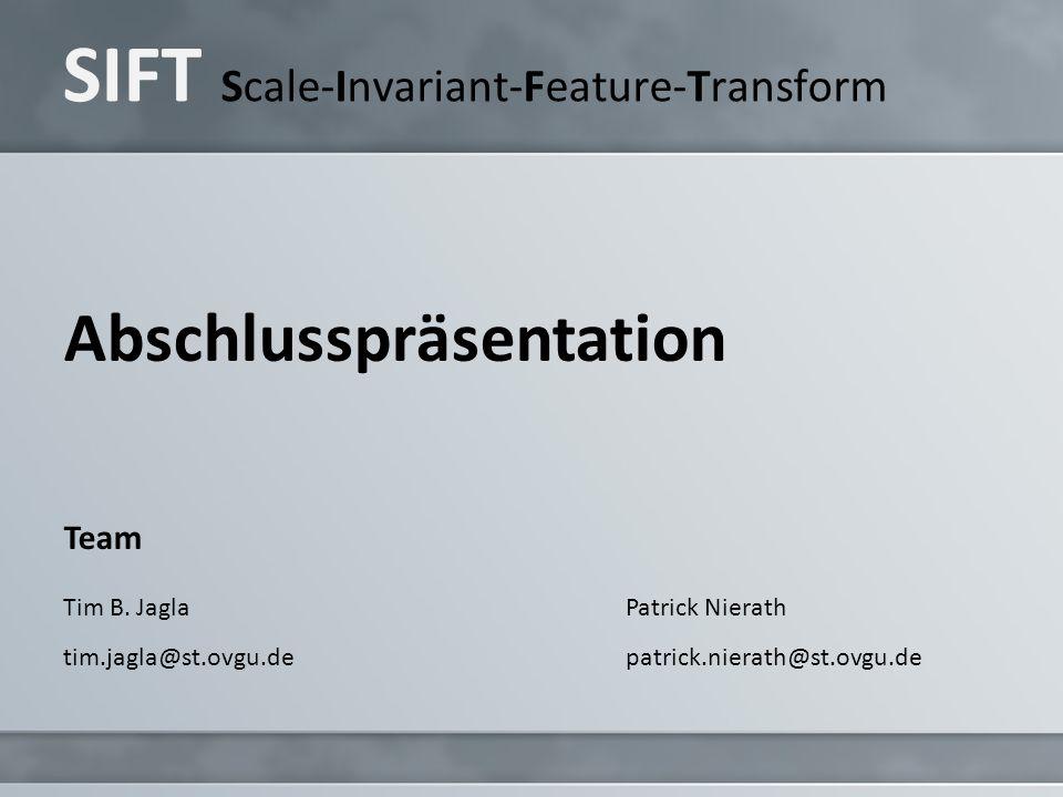 SIFT Scale-Invariant-Feature-Transform Abschlusspräsentation Team Tim B.