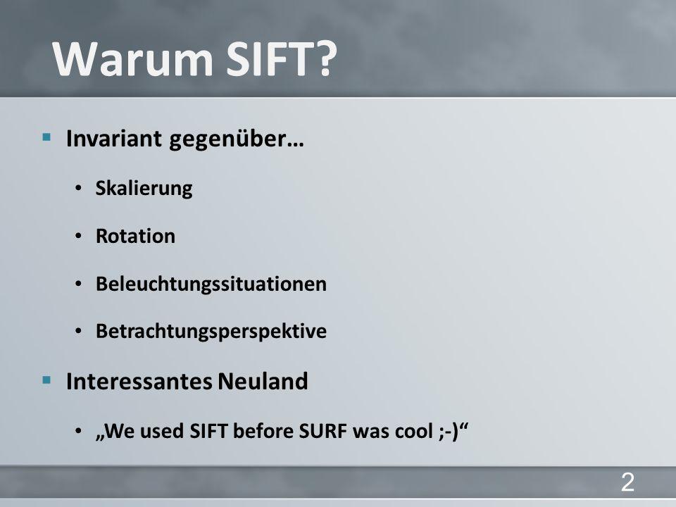 Invariant gegenüber… Skalierung Rotation Beleuchtungssituationen Betrachtungsperspektive Interessantes Neuland We used SIFT before SURF was cool ;-) Warum SIFT.