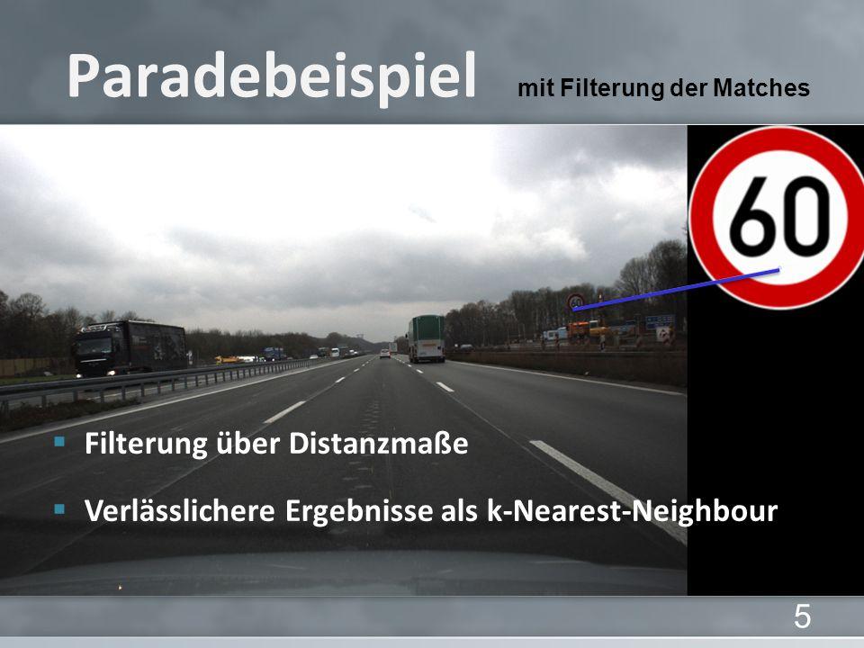 mit Filterung der Matches Paradebeispiel 5 Filterung über Distanzmaße Verlässlichere Ergebnisse als k-Nearest-Neighbour