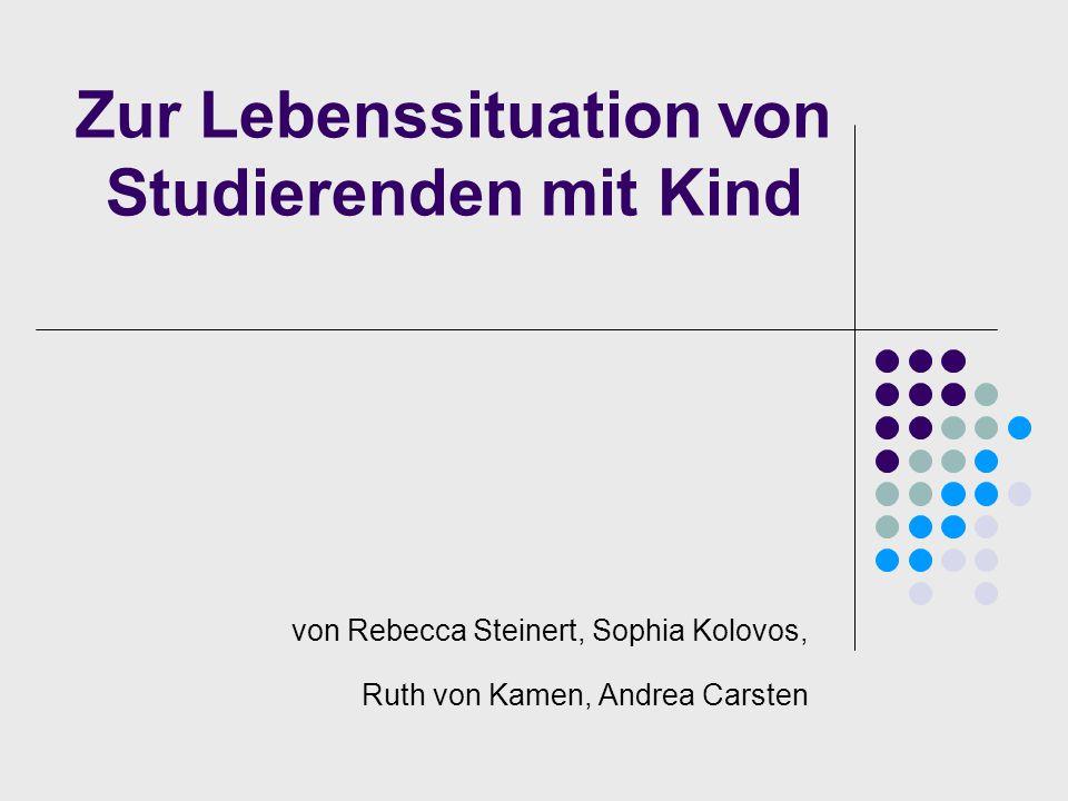 Zur Lebenssituation von Studierenden mit Kind von Rebecca Steinert, Sophia Kolovos, Ruth von Kamen, Andrea Carsten