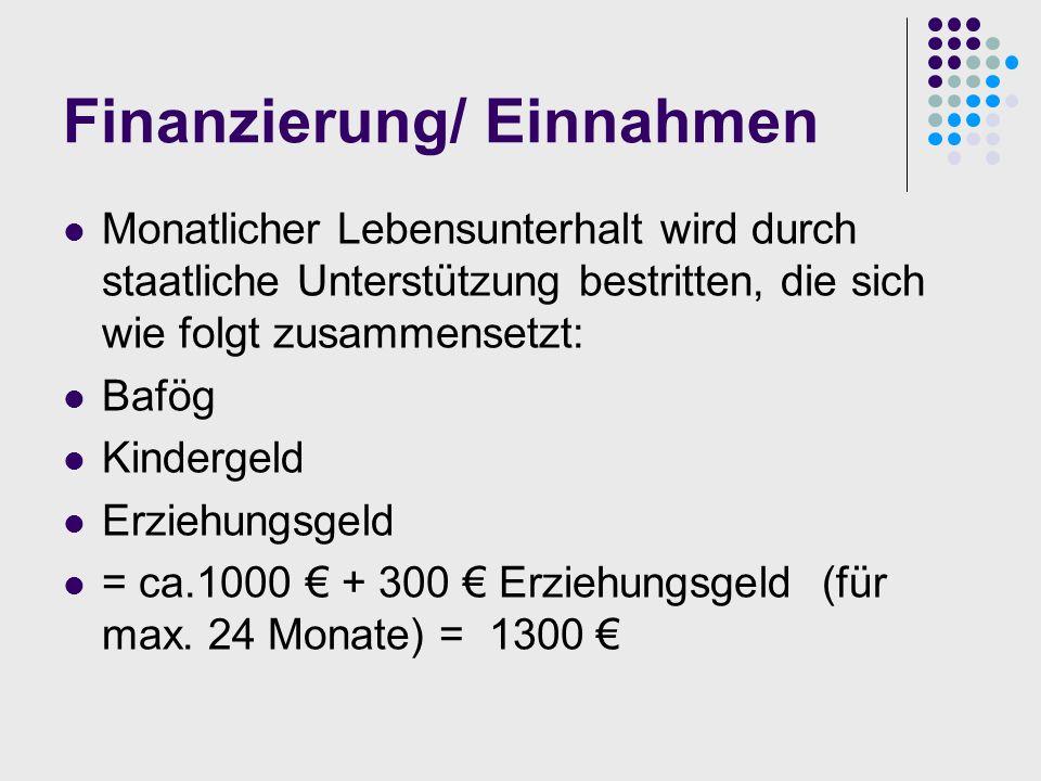 Finanzierung/ Einnahmen Monatlicher Lebensunterhalt wird durch staatliche Unterstützung bestritten, die sich wie folgt zusammensetzt: Bafög Kindergeld