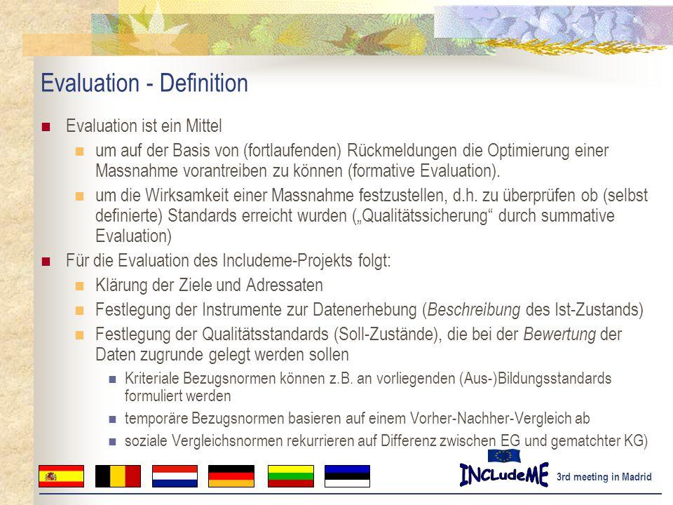 3rd meeting in Madrid Evaluation - Definition Evaluation ist ein Mittel um auf der Basis von (fortlaufenden) Rückmeldungen die Optimierung einer Massnahme vorantreiben zu können (formative Evaluation).