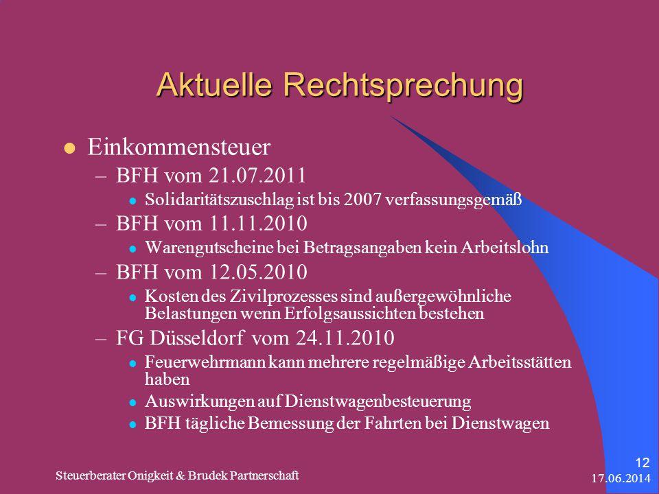 17.06.2014 Steuerberater Onigkeit & Brudek Partnerschaft 12 Aktuelle Rechtsprechung Einkommensteuer –BFH vom 21.07.2011 Solidaritätszuschlag ist bis 2007 verfassungsgemäß –BFH vom 11.11.2010 Warengutscheine bei Betragsangaben kein Arbeitslohn –BFH vom 12.05.2010 Kosten des Zivilprozesses sind außergewöhnliche Belastungen wenn Erfolgsaussichten bestehen –FG Düsseldorf vom 24.11.2010 Feuerwehrmann kann mehrere regelmäßige Arbeitsstätten haben Auswirkungen auf Dienstwagenbesteuerung BFH tägliche Bemessung der Fahrten bei Dienstwagen