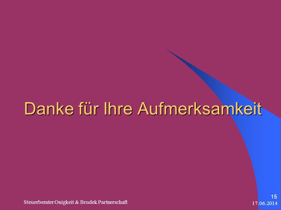 17.06.2014 Steuerberater Onigkeit & Brudek Partnerschaft 15 Danke für Ihre Aufmerksamkeit