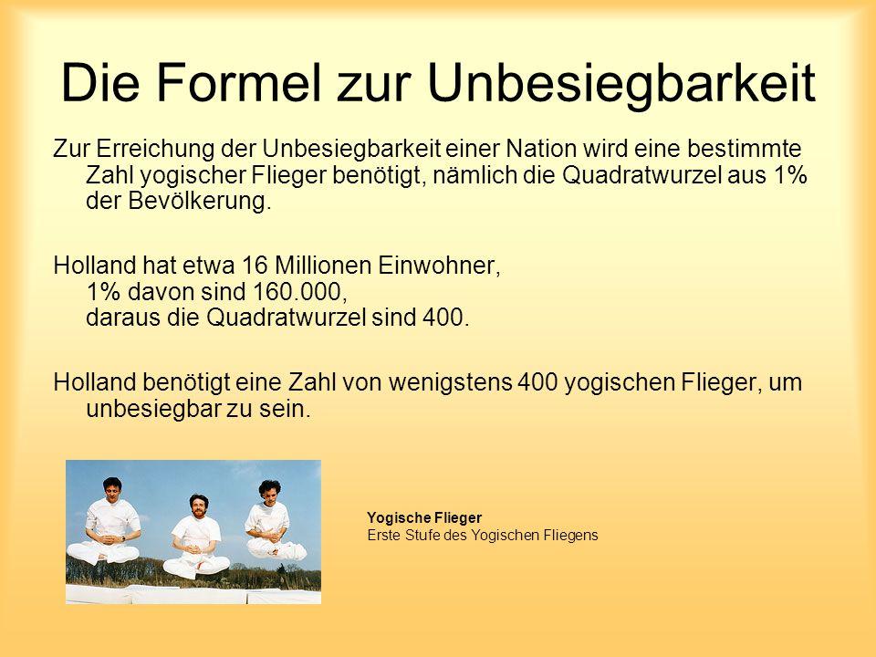 Die Formel zur Unbesiegbarkeit Zur Erreichung der Unbesiegbarkeit einer Nation wird eine bestimmte Zahl yogischer Flieger benötigt, nämlich die Quadratwurzel aus 1% der Bevölkerung.