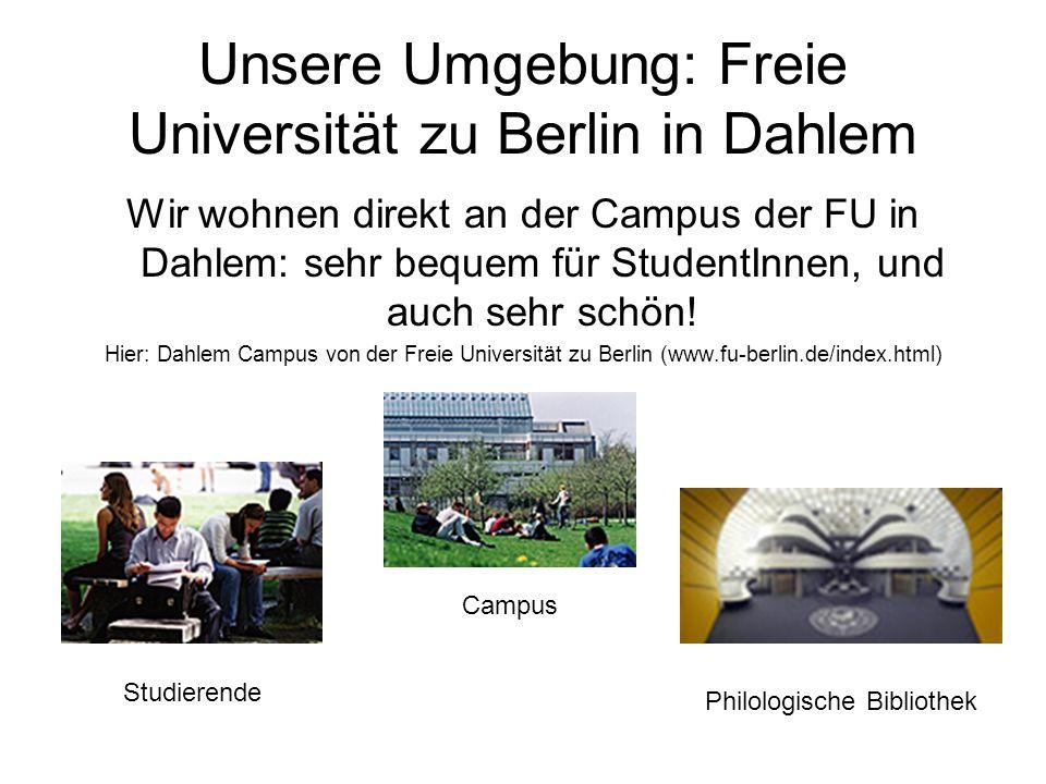 Unsere Umgebung: Freie Universität zu Berlin in Dahlem Wir wohnen direkt an der Campus der FU in Dahlem: sehr bequem für StudentInnen, und auch sehr schön.