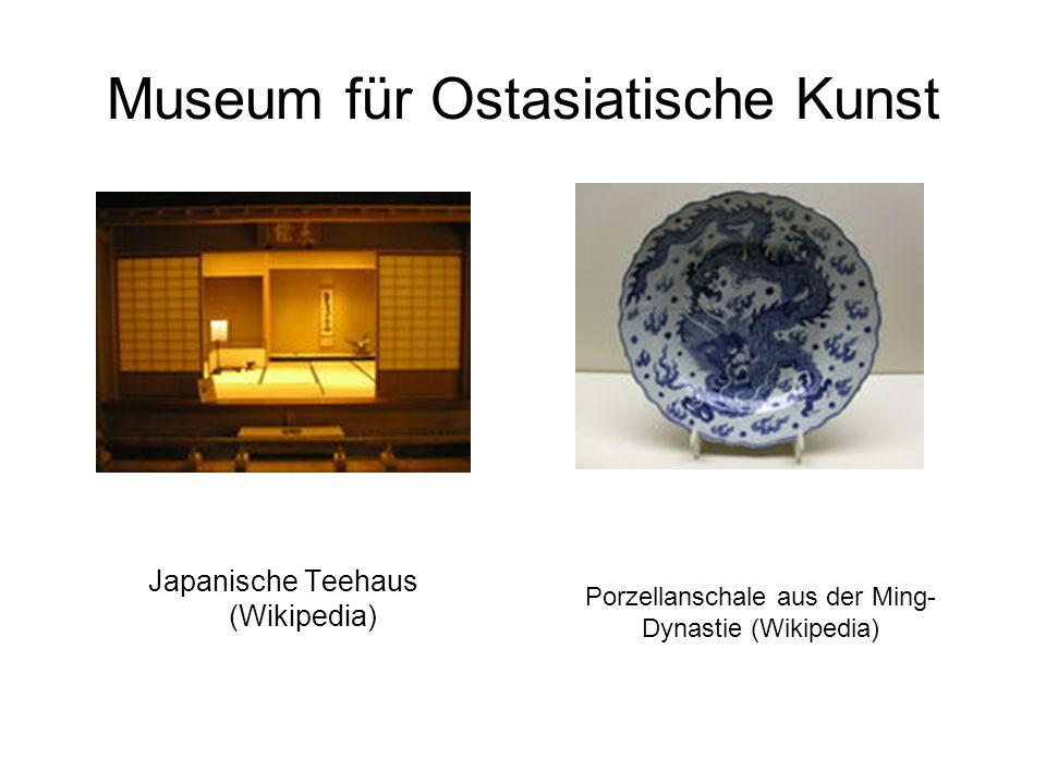 Museum für Ostasiatische Kunst Japanische Teehaus (Wikipedia) Porzellanschale aus der Ming- Dynastie (Wikipedia)