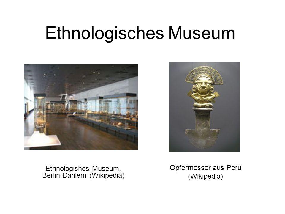 Ethnologisches Museum Ethnologishes Museum, Berlin-Dahlem (Wikipedia) Opfermesser aus Peru (Wikipedia)