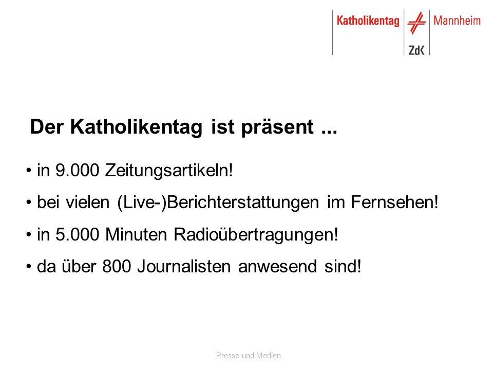 Presse und Medien Der Katholikentag ist präsent... in 9.000 Zeitungsartikeln! bei vielen (Live-)Berichterstattungen im Fernsehen! in 5.000 Minuten Rad