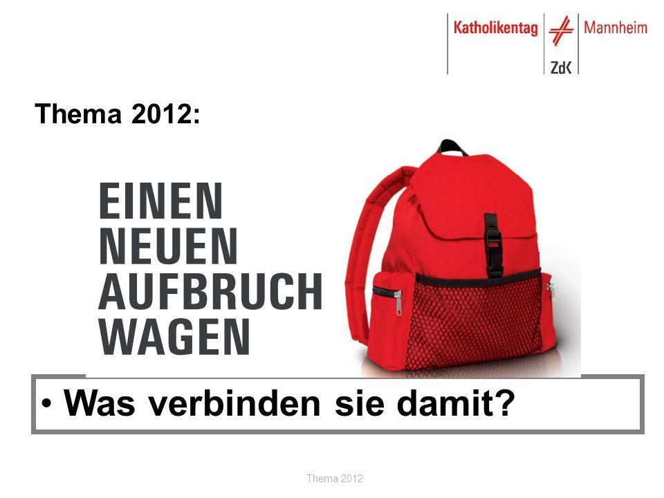 Thema 2012 Thema 2012: Was verbinden sie damit?