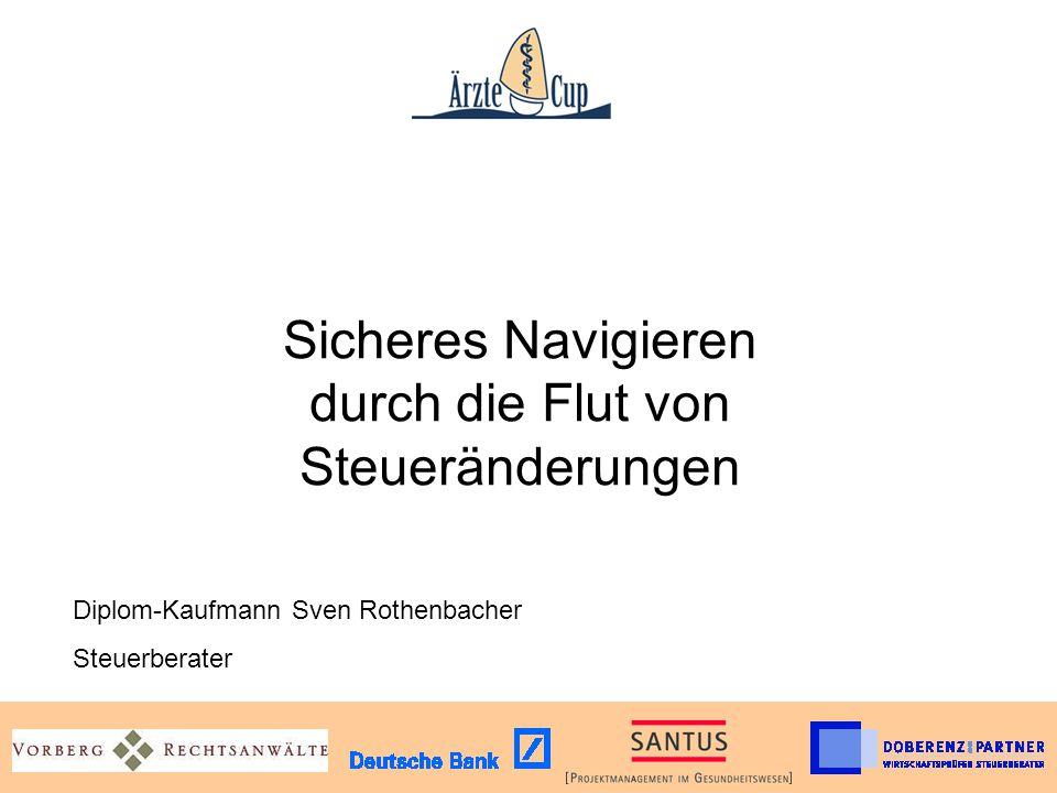 Sicheres Navigieren durch die Flut von Steueränderungen Diplom-Kaufmann Sven Rothenbacher Steuerberater