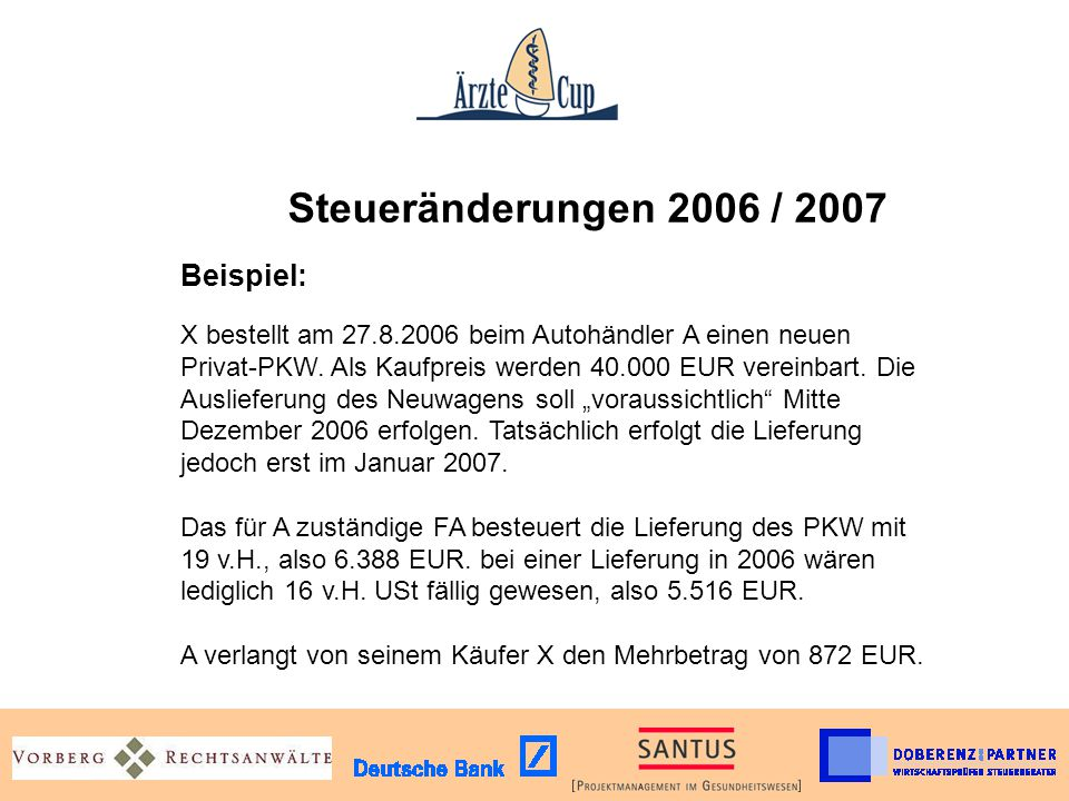 Steueränderungen 2006 / 2007 Beispiel: X bestellt am 27.8.2006 beim Autohändler A einen neuen Privat-PKW. Als Kaufpreis werden 40.000 EUR vereinbart.
