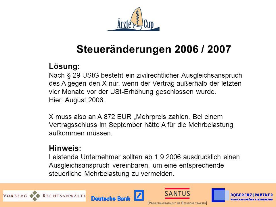 Steueränderungen 2006 / 2007 Lösung: Nach § 29 UStG besteht ein zivilrechtlicher Ausgleichsanspruch des A gegen den X nur, wenn der Vertrag außerhalb