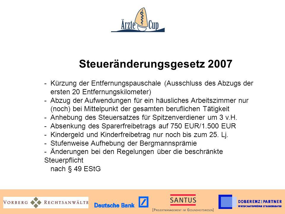 Steueränderungsgesetz 2007 -Kürzung der Entfernungspauschale (Ausschluss des Abzugs der ersten 20 Entfernungskilometer) -Abzug der Aufwendungen für ei