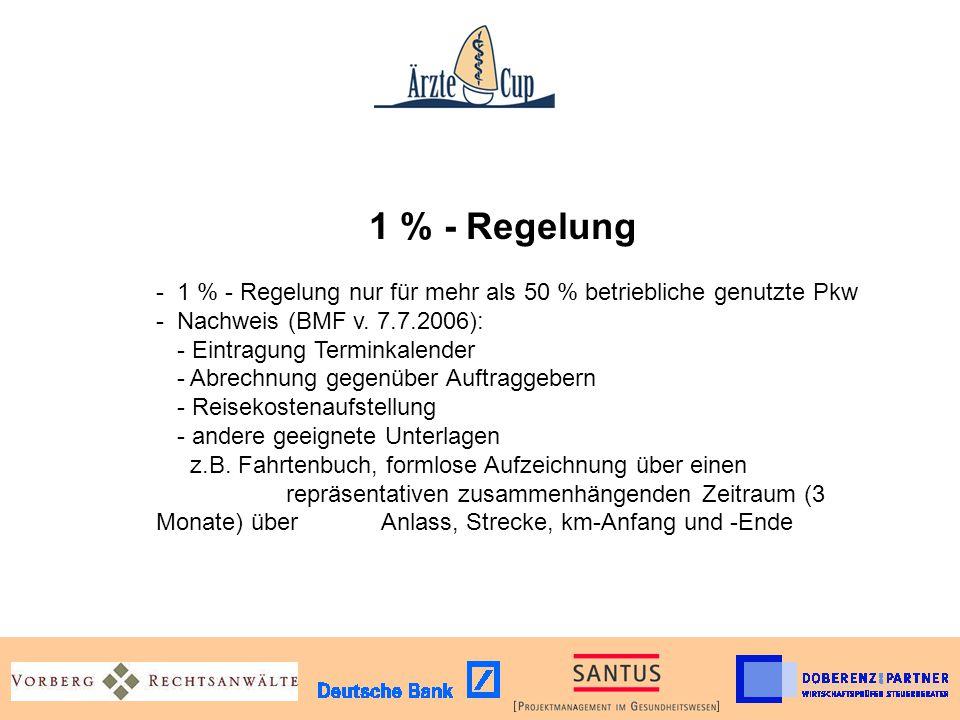 1 % - Regelung -1 % - Regelung nur für mehr als 50 % betriebliche genutzte Pkw - Nachweis (BMF v. 7.7.2006): - Eintragung Terminkalender - Abrechnung