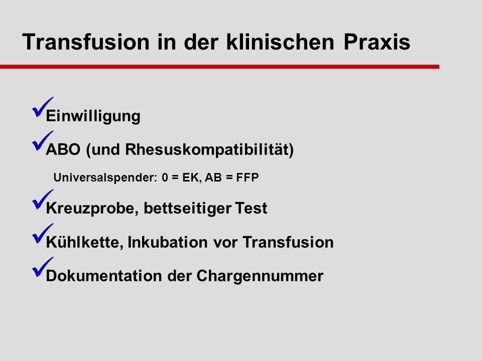 Transfusion in der klinischen Praxis Einwilligung ABO (und Rhesuskompatibilität) Universalspender: 0 = EK, AB = FFP Kreuzprobe, bettseitiger Test Kühlkette, Inkubation vor Transfusion Dokumentation der Chargennummer