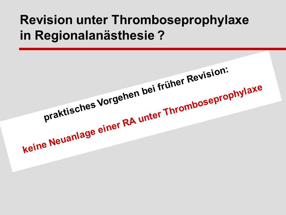 Revision unter Thromboseprophylaxe in Regionalanästhesie .