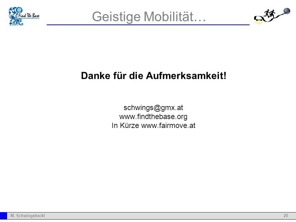 28M. Schwingshackl Geistige Mobilität… Danke für die Aufmerksamkeit! schwings@gmx.at www.findthebase.org In Kürze www.fairmove.at Zusammenfassung