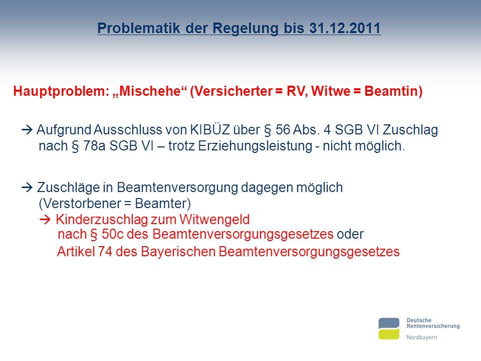 Problematik der Regelung bis 31.12.2011 Hauptproblem: Mischehe (Versicherter = RV, Witwe = Beamtin) Aufgrund Ausschluss von KIBÜZ über § 56 Abs. 4 SGB