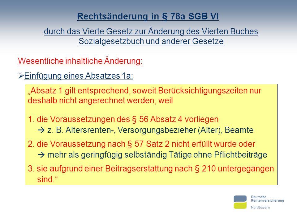 Rechtsänderung in § 78a SGB VI durch das Vierte Gesetz zur Änderung des Vierten Buches Sozialgesetzbuch und anderer Gesetze Wesentliche inhaltliche Än