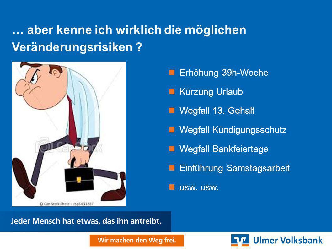 … aber kenne ich wirklich die möglichen Veränderungsrisiken ? Erhöhung 39h-Woche Kürzung Urlaub Wegfall 13. Gehalt Wegfall Kündigungsschutz Wegfall Ba
