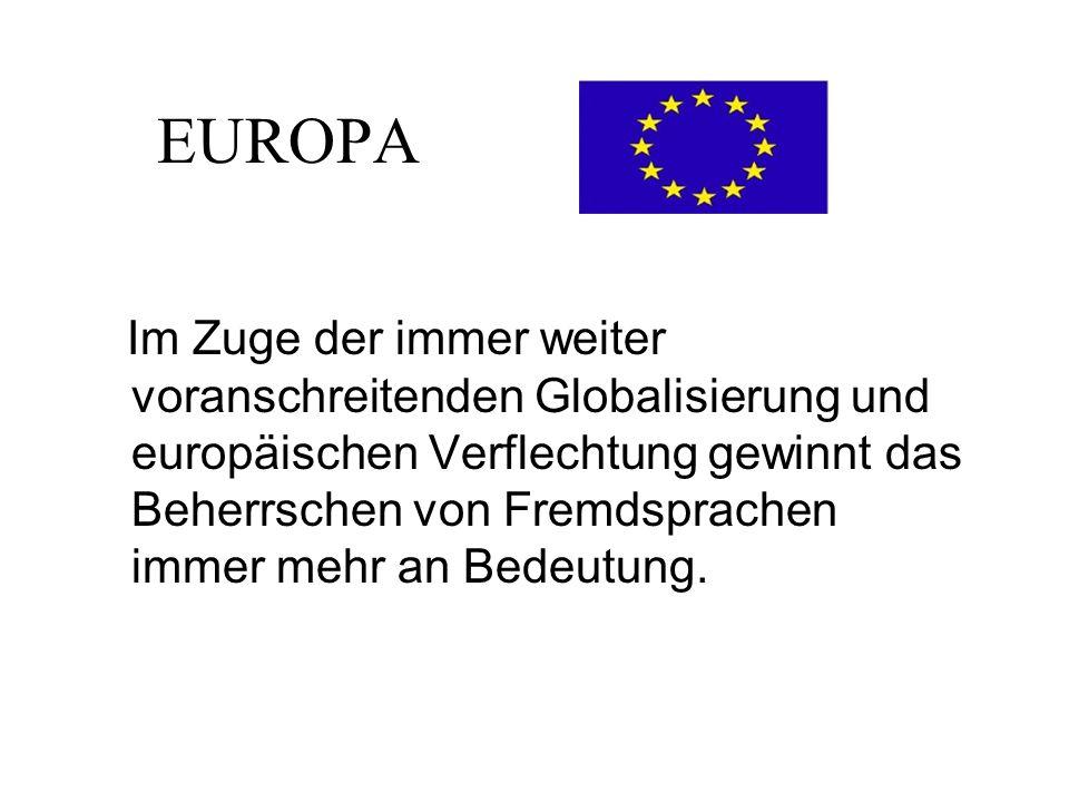 EUROPA Im Zuge der immer weiter voranschreitenden Globalisierung und europäischen Verflechtung gewinnt das Beherrschen von Fremdsprachen immer mehr an