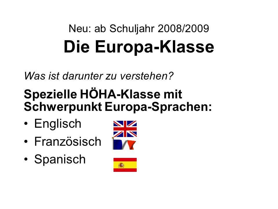 Neu: ab Schuljahr 2008/2009 Die Europa-Klasse Was ist darunter zu verstehen? Spezielle HÖHA-Klasse mit Schwerpunkt Europa-Sprachen: Englisch Französis
