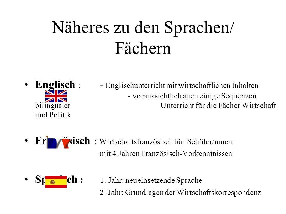 Näheres zu den Sprachen/ Fächern Englisch : - Englischunterricht mit wirtschaftlichen Inhalten - voraussichtlich auch einige Sequenzen bilingualer Unt