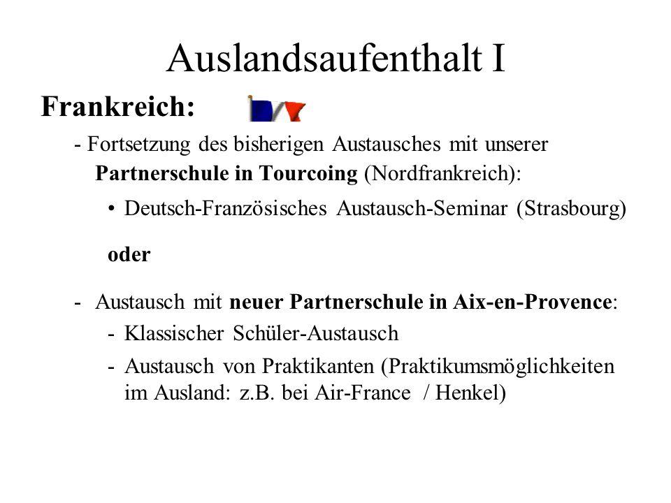 Auslandsaufenthalt I Frankreich: - Fortsetzung des bisherigen Austausches mit unserer Partnerschule in Tourcoing (Nordfrankreich): Deutsch-Französisch