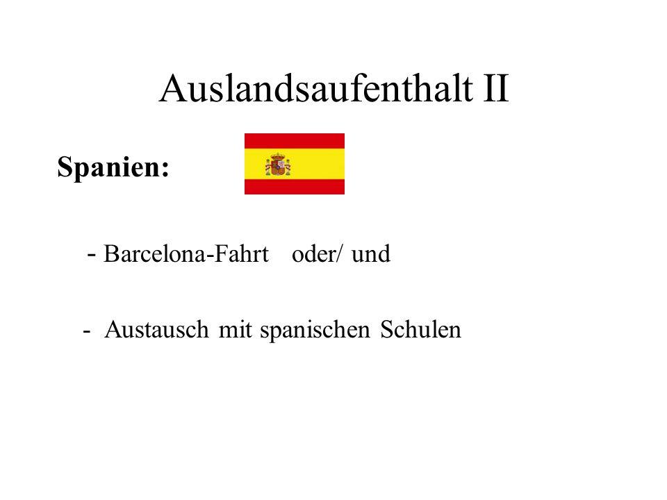 Auslandsaufenthalt II Spanien: - Barcelona-Fahrt oder/ und - Austausch mit spanischen Schulen