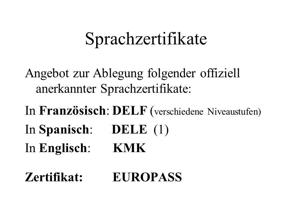 Sprachzertifikate Angebot zur Ablegung folgender offiziell anerkannter Sprachzertifikate: In Französisch: DELF ( verschiedene Niveaustufen) In Spanisc