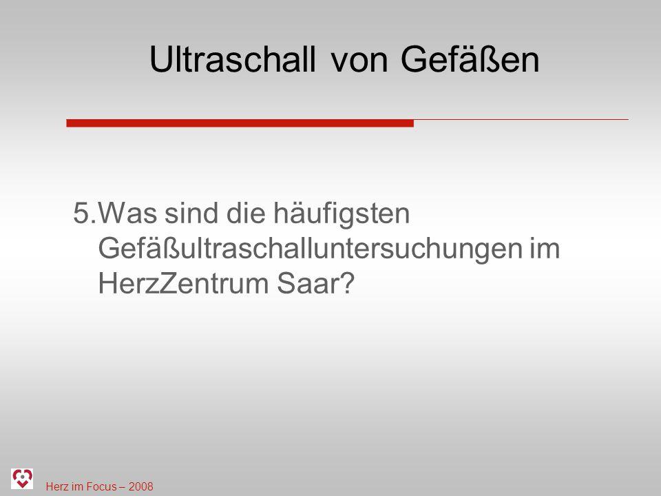 Herz im Focus – 2008 Ultraschall von Gefäßen 5.Was sind die häufigsten Gefäßultraschalluntersuchungen im HerzZentrum Saar?