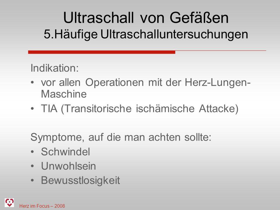 Herz im Focus – 2008 Ultraschall von Gefäßen 5.Häufige Ultraschalluntersuchungen Indikation: vor allen Operationen mit der Herz-Lungen- Maschine TIA (