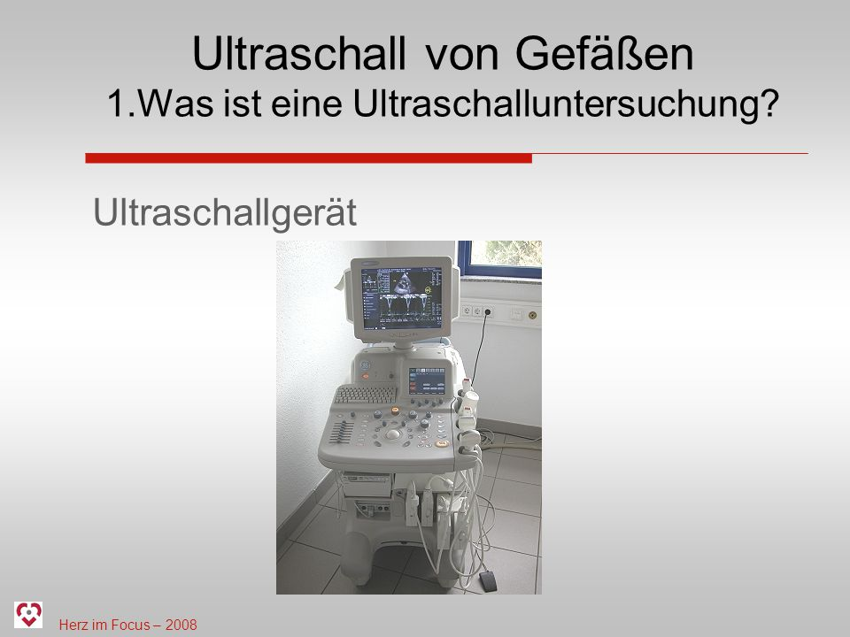 Herz im Focus – 2008 Ultraschall von Gefäßen 5.Häufige Ultraschalluntersuchungen Indikation: vor allen Operationen mit der Herz-Lungen- Maschine TIA (Transitorische ischämische Attacke) Symptome, auf die man achten sollte: Schwindel Unwohlsein Bewusstlosigkeit