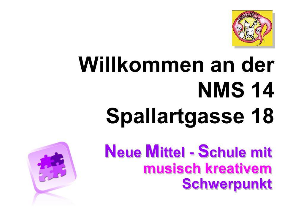 Willkommen an der NMS 14 Spallartgasse 18 N eue M ittel - S chule mit musisch kreativem Schwerpunkt
