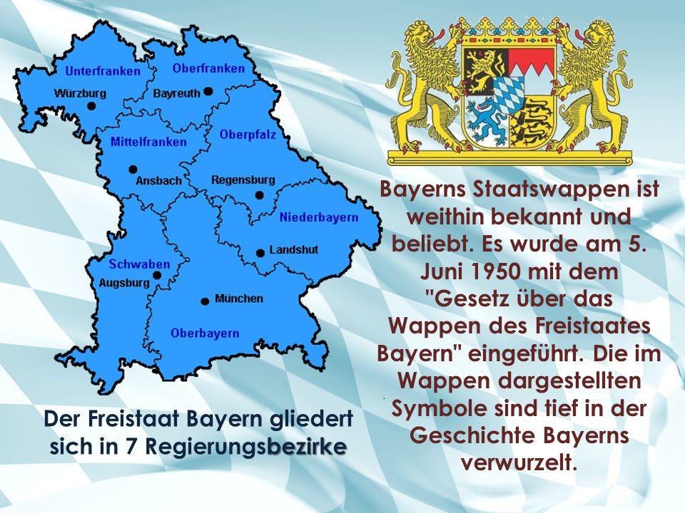 bezirke Der Freistaat Bayern gliedert sich in 7 Regierungsbezirke Bayerns Staatswappen ist weithin bekannt und beliebt. Es wurde am 5. Juni 1950 mit d