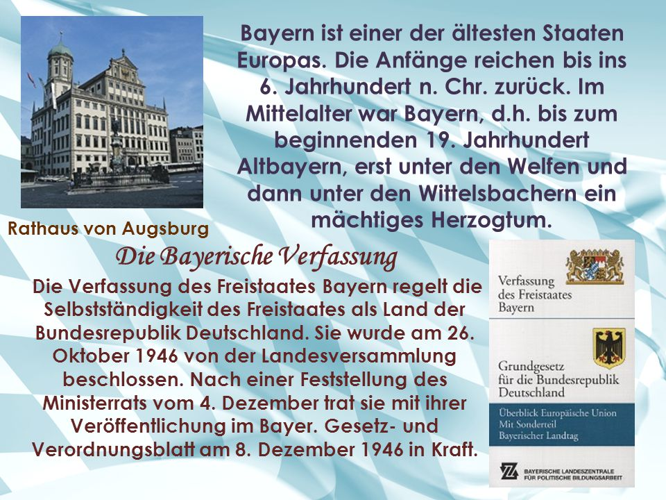 Bayern ist einer der ältesten Staaten Europas. Die Anfänge reichen bis ins 6. Jahrhundert n. Chr. zurück. Im Mittelalter war Bayern, d.h. bis zum begi