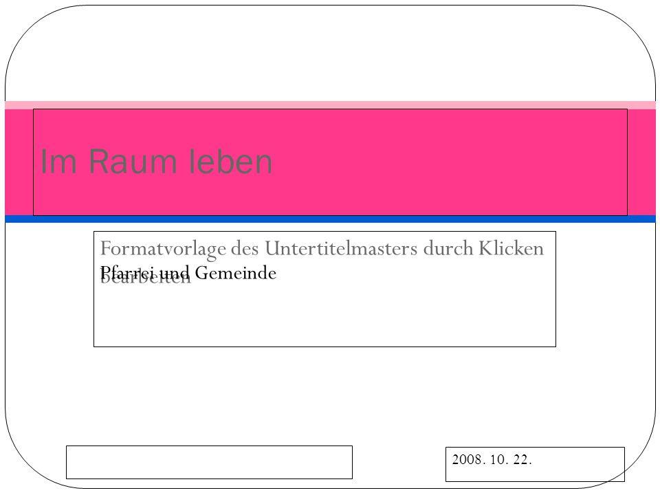 Formatvorlage des Untertitelmasters durch Klicken bearbeiten 2008. 10. 22. Pfarrei und Gemeinde Im Raum leben