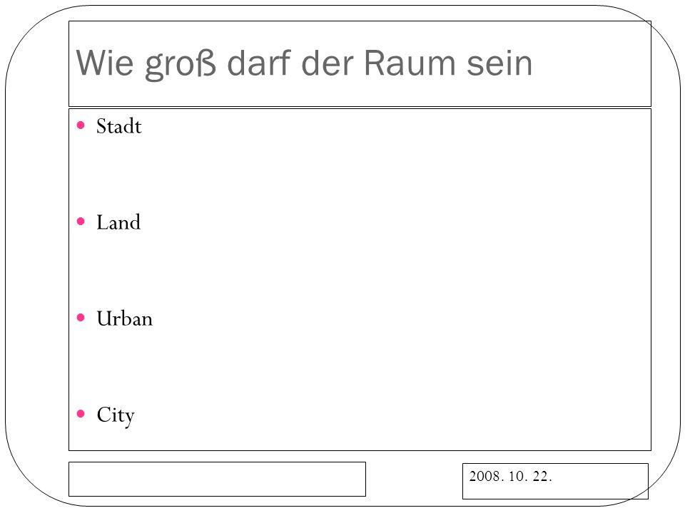 2008. 10. 22. Wie groß darf der Raum sein Stadt Land Urban City