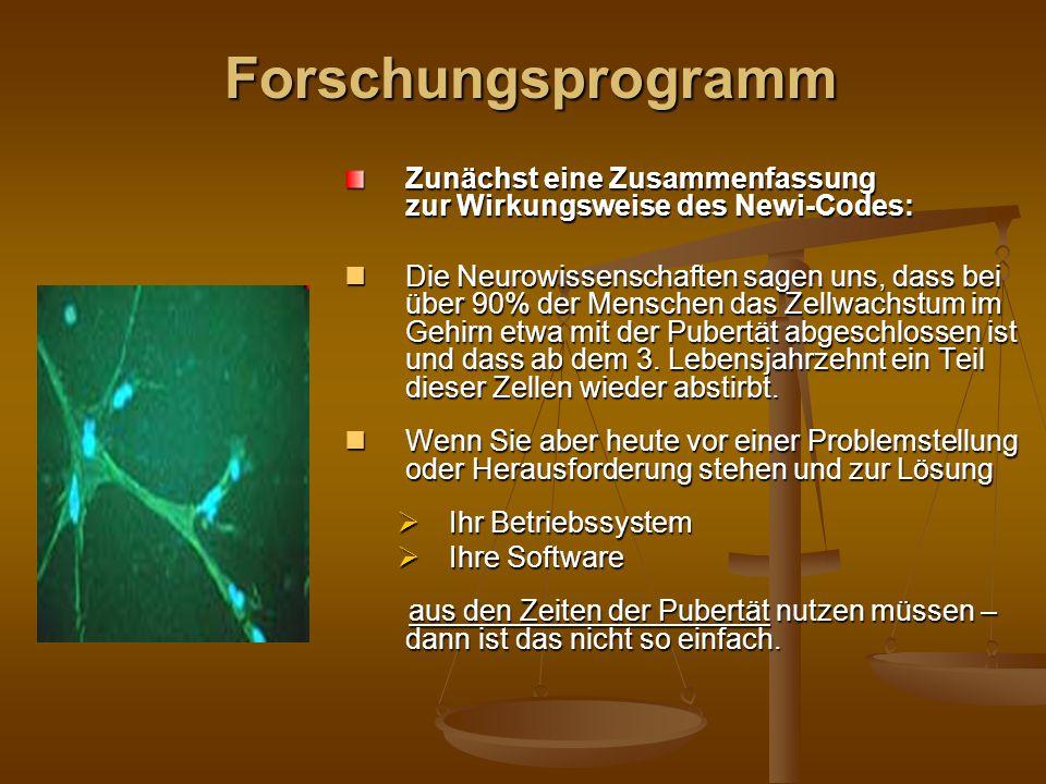 Forschungsprogramm Forschungsprogramm Zunächst eine Zusammenfassung zur Wirkungsweise des Newi-Codes: Die Neurowissenschaften sagen uns, dass bei über 90% der Menschen das Zellwachstum im Gehirn etwa mit der Pubertät abgeschlossen ist und dass ab dem 3.