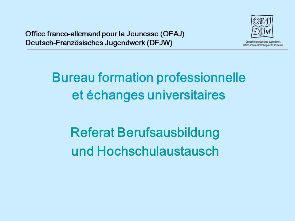 Office franco-allemand pour la Jeunesse (OFAJ) Deutsch-Französisches Jugendwerk (DFJW) Bureau formation professionnelle et échanges universitaires Ref