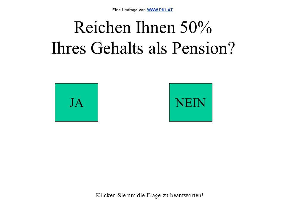 Reichen Ihnen 50% Ihres Gehalts als Pension. JANEIN Klicken Sie um die Frage zu beantworten.