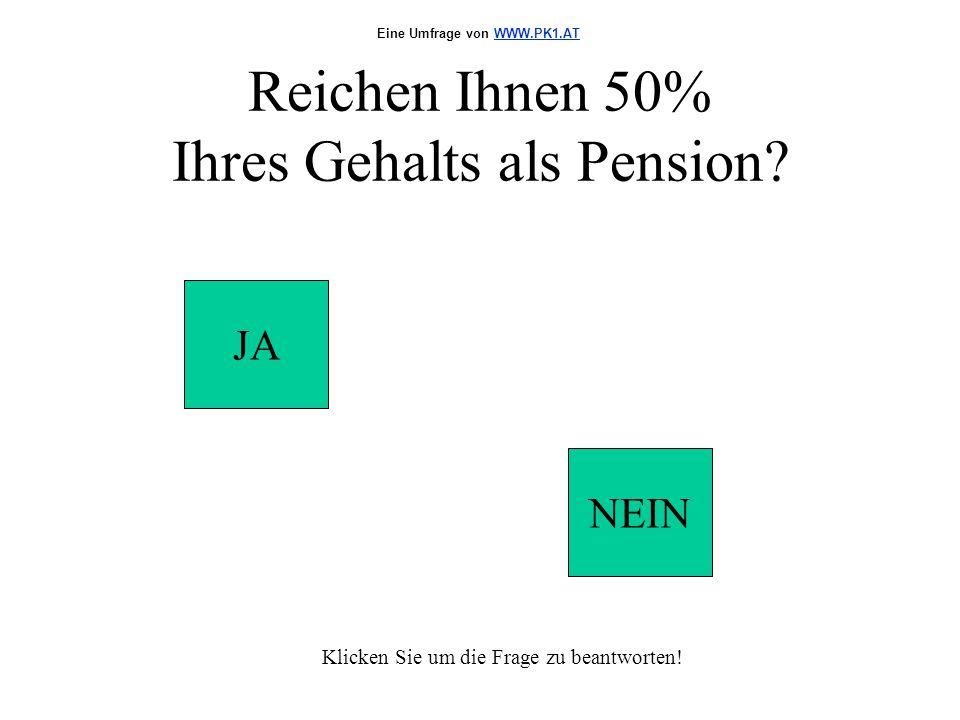 Reichen Ihnen 50% Ihres Gehalts als Pension. JA NEIN Klicken Sie um die Frage zu beantworten.