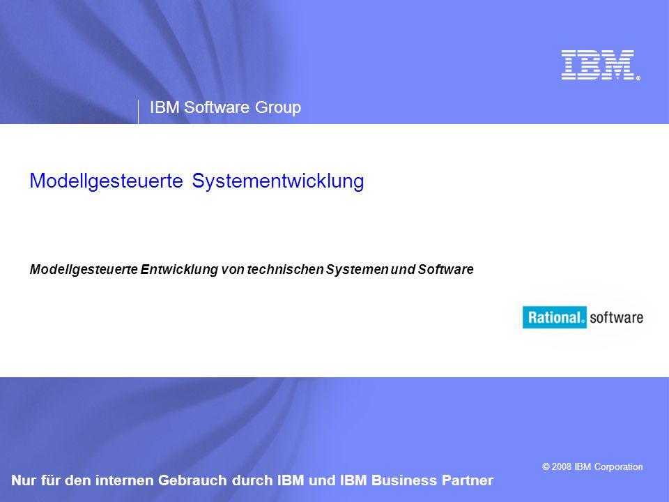 ® IBM Software Group © 2008 IBM Corporation Nur für den internen Gebrauch durch IBM und IBM Business Partner Modellgesteuerte Entwicklung von technisc