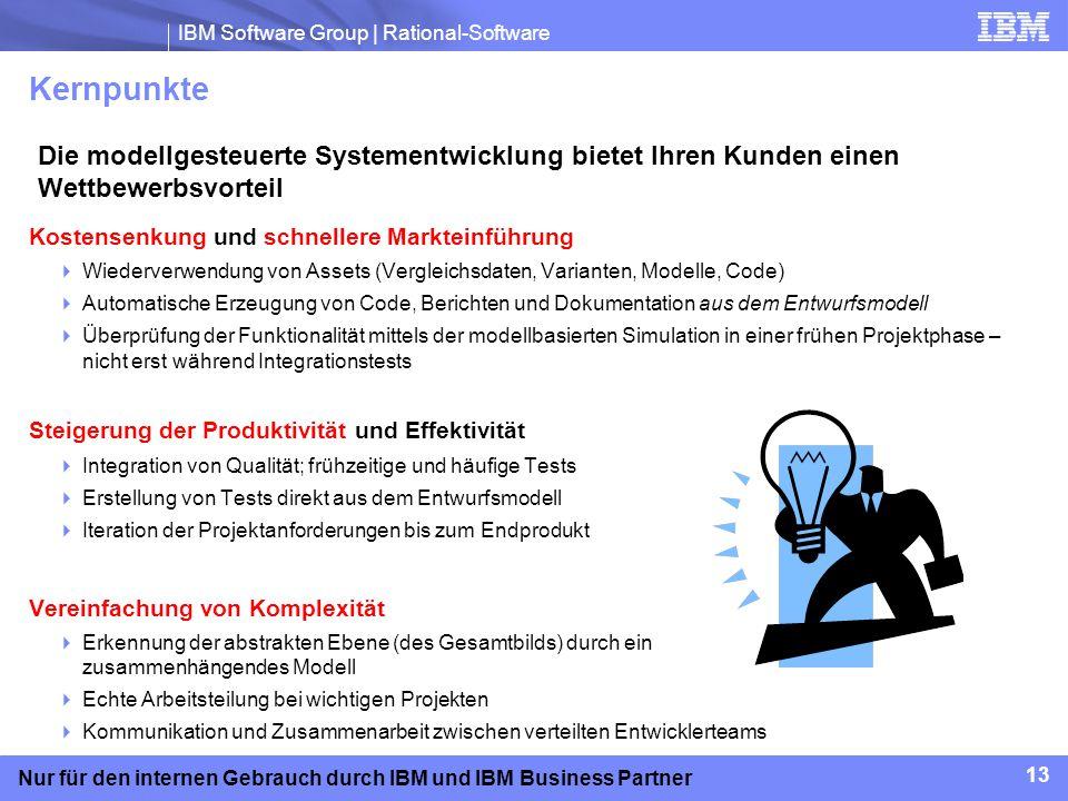 IBM Software Group | Rational-Software 13 Nur für den internen Gebrauch durch IBM und IBM Business Partner Kernpunkte Kostensenkung und schnellere Mar