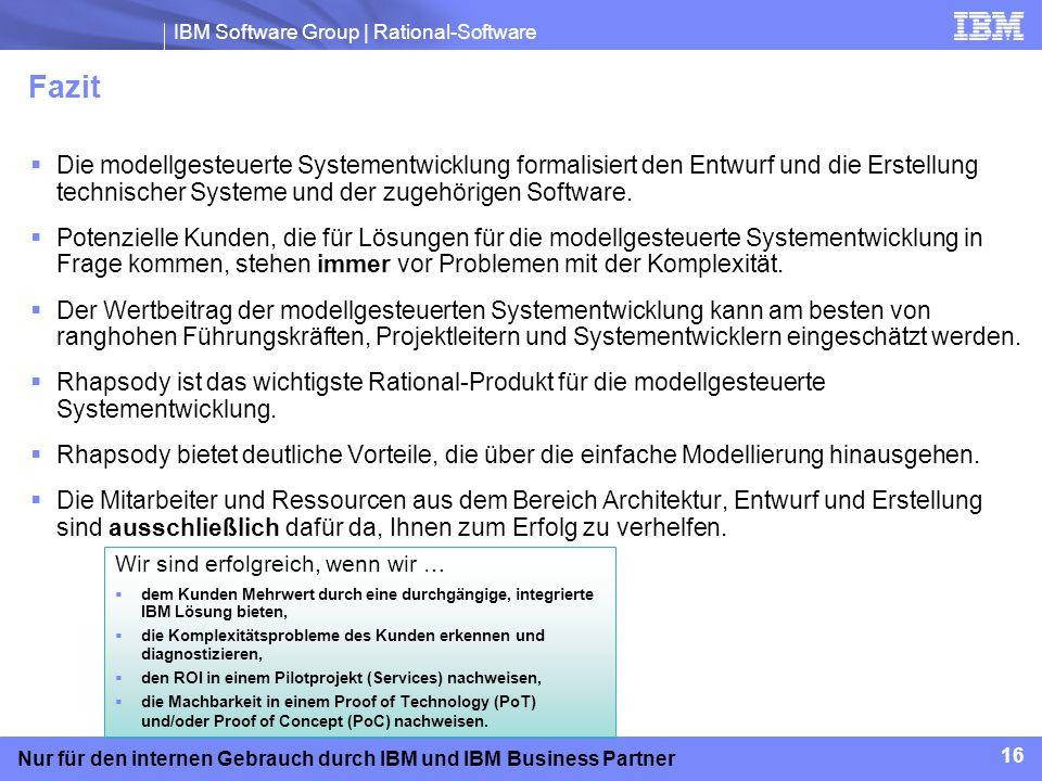 IBM Software Group | Rational-Software 16 Nur für den internen Gebrauch durch IBM und IBM Business Partner Wir sind erfolgreich, wenn wir … dem Kunden