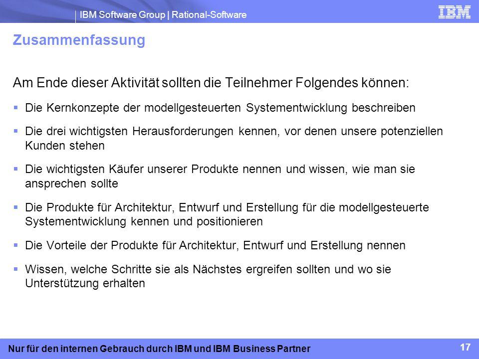 IBM Software Group | Rational-Software 17 Nur für den internen Gebrauch durch IBM und IBM Business Partner Zusammenfassung Am Ende dieser Aktivität so