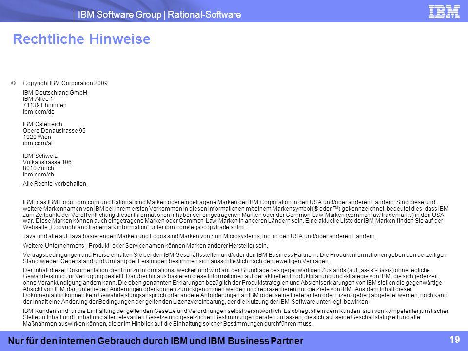 IBM Software Group | Rational-Software 19 Nur für den internen Gebrauch durch IBM und IBM Business Partner Rechtliche Hinweise © Copyright IBM Corpora
