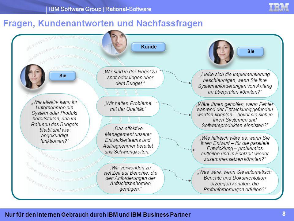 IBM Software Group | Rational-Software 8 Nur für den internen Gebrauch durch IBM und IBM Business Partner Fragen, Kundenantworten und Nachfassfragen W