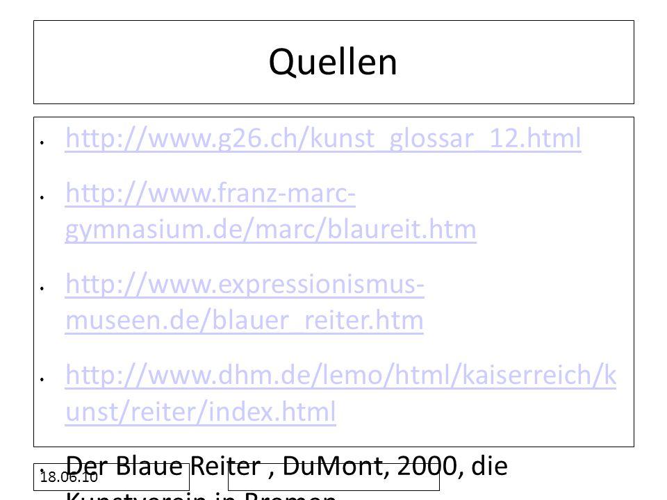 18.06.10 Quellen http://www.g26.ch/kunst_glossar_12.html http://www.franz-marc- gymnasium.de/marc/blaureit.htm http://www.franz-marc- gymnasium.de/mar